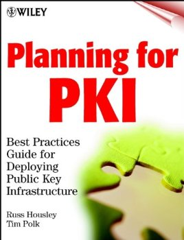Planning for PKI: Best Practices Guide for Deploying Public ; 1 ed.(China (Mainland))