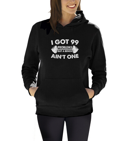 99 Problems Bench Ain't One Women Hoodie Workout Lift Gym Dumbell Pullover Hood(China (Mainland))