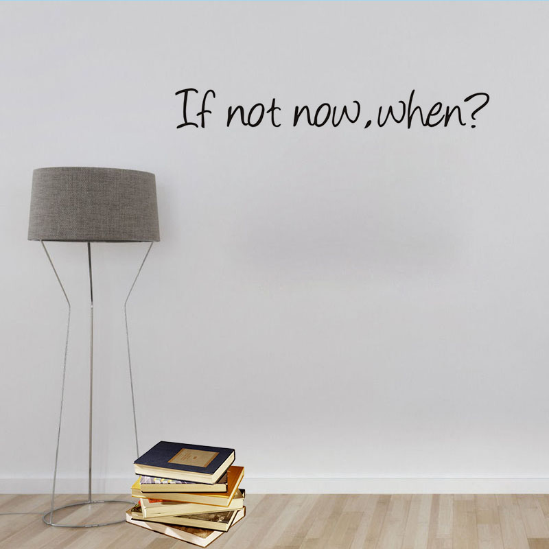 If Not Now When Motivation Classic Quotes Wall Arts Pvc Removable Home Decor Bedroom Study Room Office Wall Sticker Decor(China (Mainland))