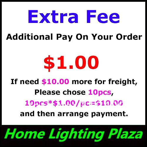 Дополнительную плату - дополнительная плата на вашем. $ 1.00 для каждого если нужно $ 10.00 больше на грузовые, Пожалуйста , выбрал 10 шт. и организовать оплата